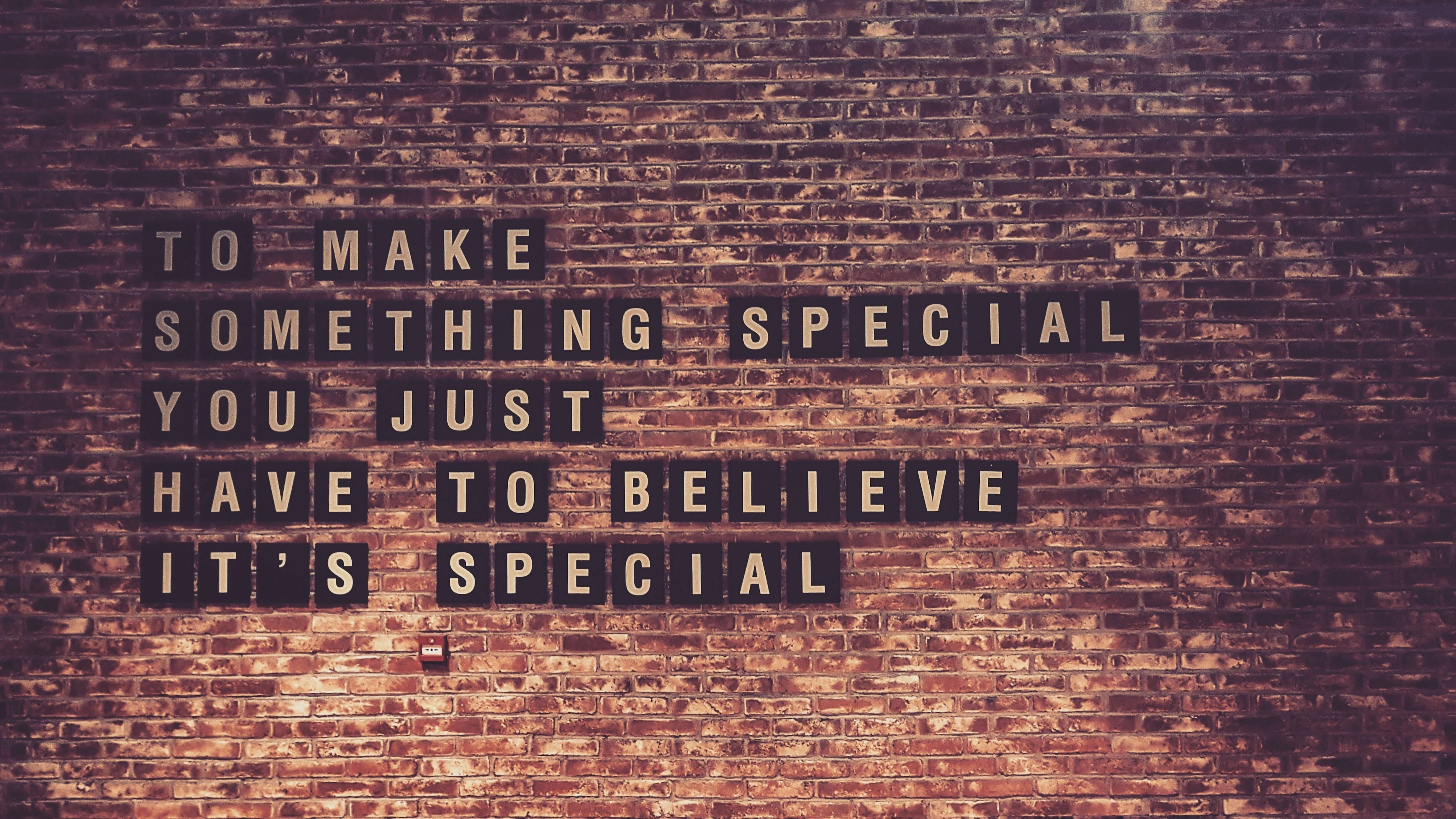 """""""to make something special you just have to believe it´s special"""" an der Wand"""